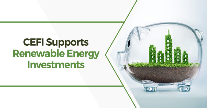 CEFI Supports Renewable Energy Investments